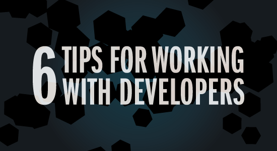 6 Tips for Working with Developers