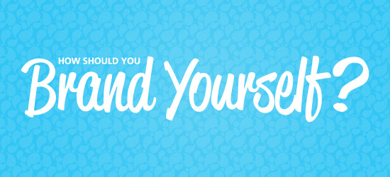 How Should You Brand Yourself?