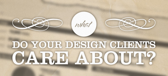 What Do Your Design Clients Care About?