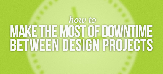 Make the Most of Design Downtime
