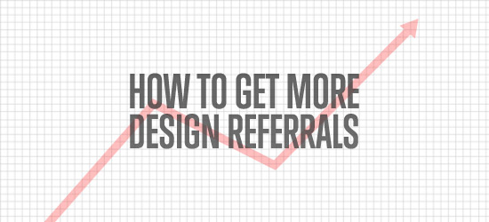 How to Get More Design Referrals