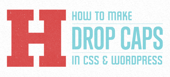 How to Make Drop Caps in CSS & WordPress