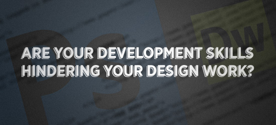 Are Your Development Skills Hindering Your Design Work?