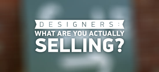 Designers: what are you actually selling?